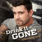 Drink It Gone by Josh Gracin