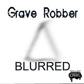 Play & Download Blurred by Grave Robber | Napster