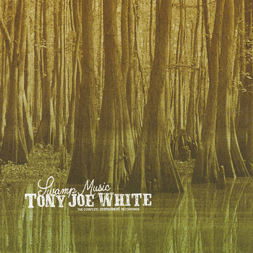 Swamp Music: The Complete Monument Recordings by Tony Joe White
