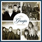 The Iconic Groups of Christian Music by Various Artists