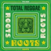 Play & Download Total Reggae: Roots by Various Artists | Napster