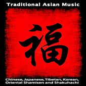 Play & Download Traditional Asian Music: Chinese, Japanese, Tibetan, Korean, Oriental Shamisen and Shakuhachi by Asian Traditional Music | Napster