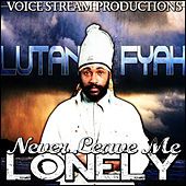 Never Leave Me Lonely - Single by Lutan Fyah
