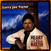 Play & Download Heart of the Matter by Larry Joe Taylor | Napster