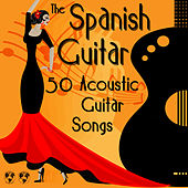 Play & Download The Spanish Guitar: 50 Acoustic Guitar Songs by Various Artists | Napster