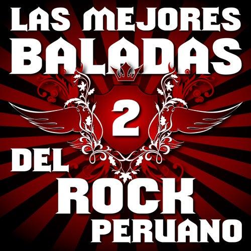 Play & Download Las Mejores Baladas del Rock Peruano, Vol. 2 by Various Artists | Napster