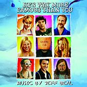 Play & Download He's Way More Famous Than You (Original Motion Picture Soundtrack) by Jeff Beal | Napster