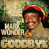 Play & Download This Is Where We Say Goodbye - Single by Mark Wonder | Napster