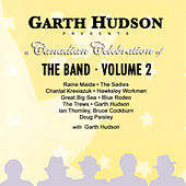 Garth Hudson Presents a Canadian Celebration of The Band - Volume 2 by Various Artists
