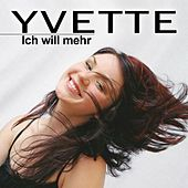 Play & Download Ich will mehr by Yvette | Napster