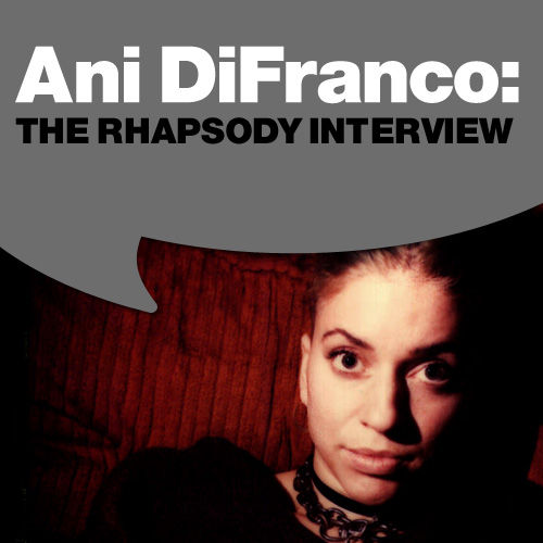 The Rhapsody Interview by Ani DiFranco