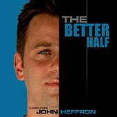 Play & Download The Better Half by John Heffron | Napster
