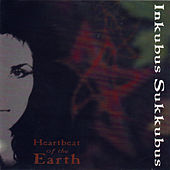Play & Download Heartbeat Of The Earth by Inkubus Sukkubus | Napster