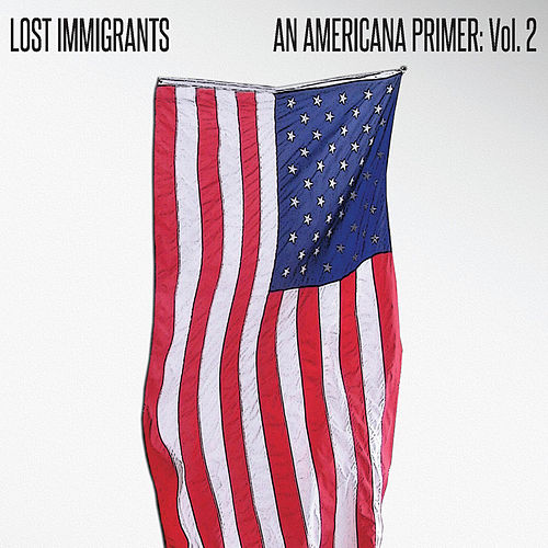 Play & Download An Americana Primer, Vol. 2 by Lost Immigrants | Napster