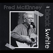 Play & Download Fred McKinney in Black and White by Fred McKinney | Napster
