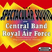 Play & Download Spectacular Sound by The Central Band Of The Royal Air Force | Napster