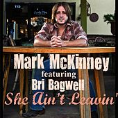 She Ain't Leavin (Radio Version) [feat. Bri Bagwell] by Mark McKinney