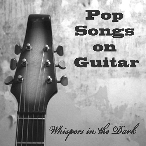 Pop Songs on Guitar: Whispers in the Dark by The O'Neill Brothers Group