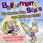 Play & Download Ballermann Stars - Die besten Hits von Mallorca 2013 - Die Kult Schlager Party bis 2014 by Various Artists | Napster