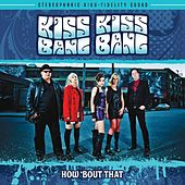 How About That by Kiss Kiss Bang Bang