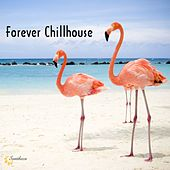 Play & Download Forever Chillhouse by Various Artists | Napster
