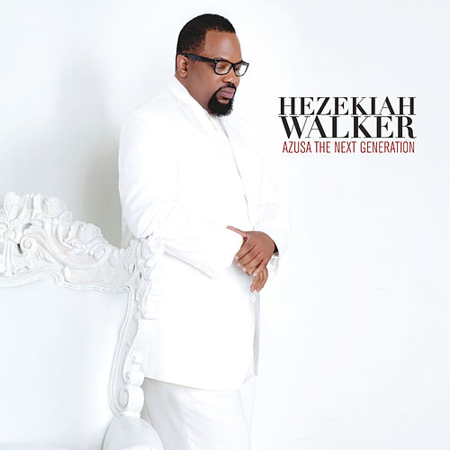 Play & Download Azusa The Next Generation by Hezekiah Walker | Napster