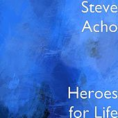 Play & Download Heroes for Life by Steve Acho | Napster