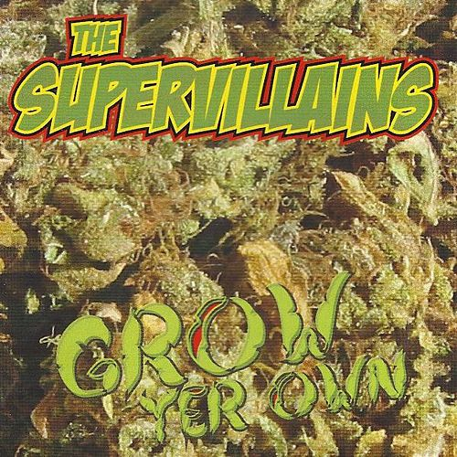 Play & Download Grow Yer Own by The Supervillains | Napster