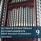 Play & Download Ultimate Hymn Organ Accompaniments (New Ancient & Modern) Vol. 9 (Instrumental Version) by John Keys | Napster