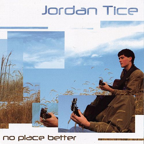 Play & Download No Place Better by Jordan Tice | Napster