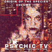 Origin Of The Species - Volume 3 by Psychic TV