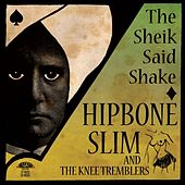 Play & Download The Sheik Said Shake by Hipbone Slim and The Knee-Tremblers | Napster