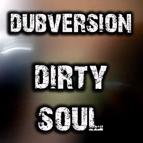 Play & Download Dirty Soul (Original Neurofunk Mix) by Dubversion | Napster