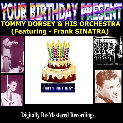 Your Birthday Present - Tommy Dorsey & His Orchestra by Tommy Dorsey