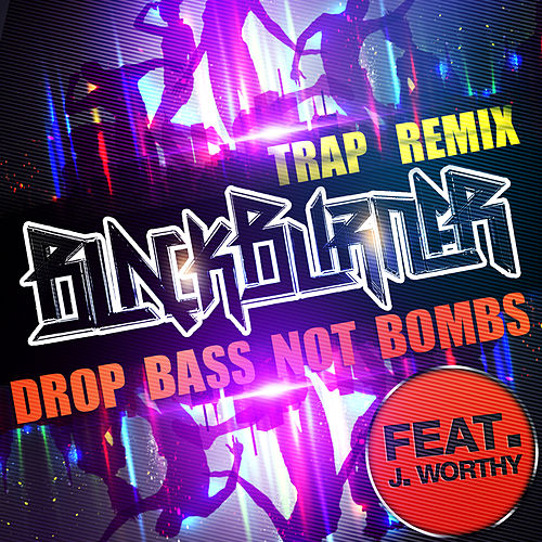 Drop Bass Not Bombs - Trap Remix Single by Blackburner