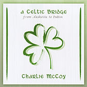 Play & Download A Celtic Bridge by Charlie McCoy | Napster