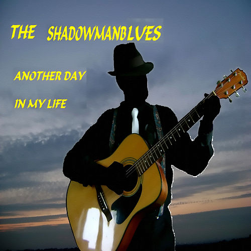 Another Day in My Life by The Shadowmanblues