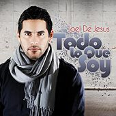 Play & Download Todo Lo Que Soy by Joel D' Jesus | Napster