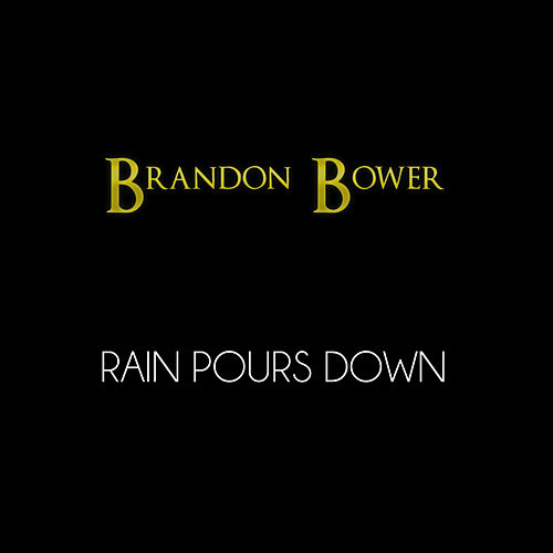Rain Pours Down - Single by Brandon Bower