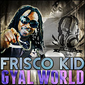 Play & Download Gyal World - Single by Frisco Kid | Napster