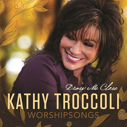 Worshipsongs: Draw Me Close by Kathy Troccoli