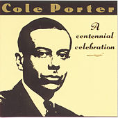 Cole Porter: A Centennial Celebration by Various Artists