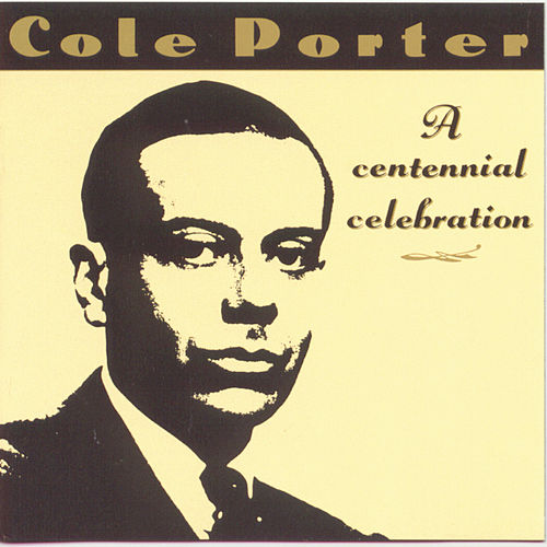 Play & Download Cole Porter: A Centennial Celebration by Various Artists | Napster