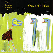Play & Download Queen Of All Ears by The Lounge Lizards | Napster