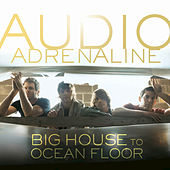 Play & Download Big House To Ocean Floor by Audio Adrenaline | Napster