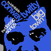 Play & Download Big Town: The Classic Songs of the Inimitable Conway Twitty by Conway Twitty | Napster