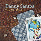 This Old World by Danny Santos
