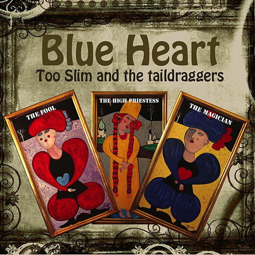 Play & Download Blue Heart by Too Slim & The Taildraggers | Napster