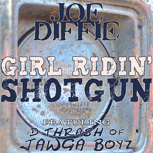 Play & Download Girl Ridin' Shotgun (feat. D-Thrash of Jawga Boyz) by Joe Diffie | Napster