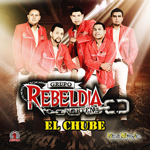 Play & Download El Chube by Grupo Rebeldia | Napster